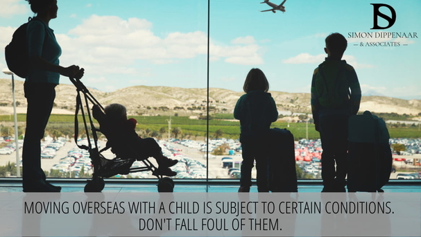 Moving overseas with a child is subject to certain conditions. Don't fall foul of them.