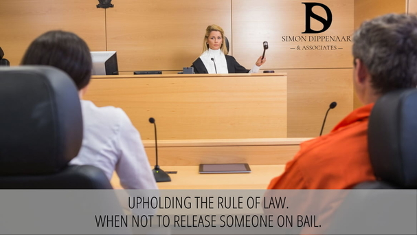 Upholding the rule of law. When not to release someone on bail.
